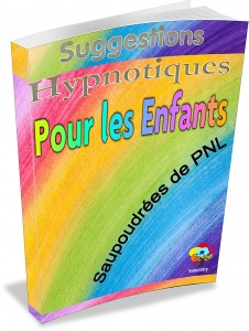 Suggestions Hypnotiques pour les Enfants Saupoudrées de PNL